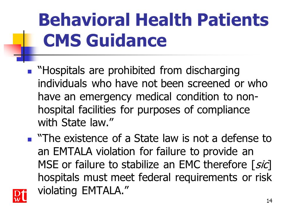 13 Behavioral Health Patients CMS Guidance Hospitals located in those States which have State/local laws that particular individuals, such as psychiat