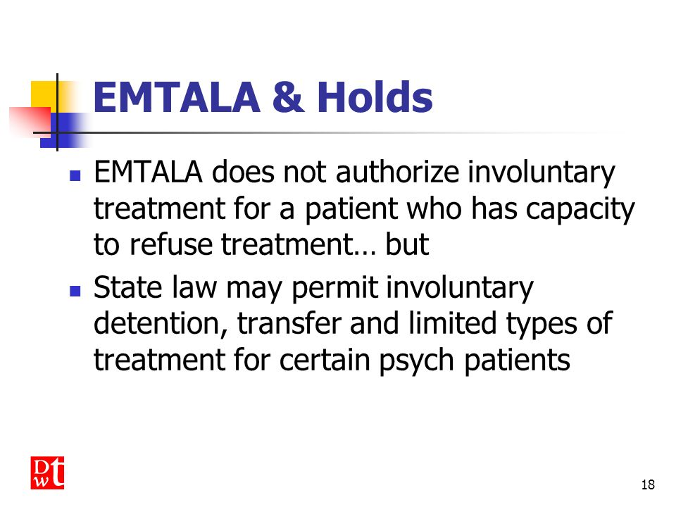 17 EMTALA & Holds Question: Does EMTALA recognize psychiatric holds??? Answer: NO