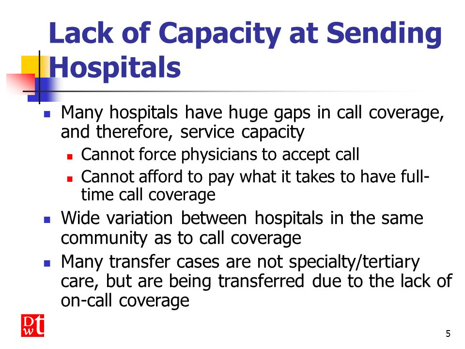 4 Transfers in Crisis Closure of hospitals or hospital services (e.g., pediatrics, psychiatric services) Lack of on-call coverage in many specialties
