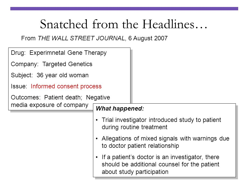 Snatched from the Headlines… From THE WALL STREET JOURNAL, 6 August 2007 Drug: Experimnetal Gene Therapy Company: Targeted Genetics Subject: 36 year o