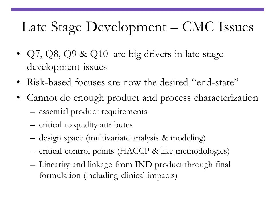Late Stage Development – CMC Issues Q7, Q8, Q9 & Q10 are big drivers in late stage development issues Risk-based focuses are now the desired end-state