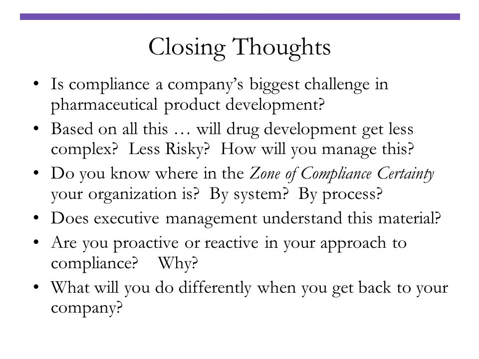 Closing Thoughts Is compliance a companys biggest challenge in pharmaceutical product development? Based on all this … will drug development get less