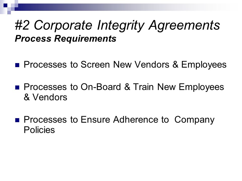 #2 Corporate Integrity Agreements Process Requirements Processes to Screen New Vendors & Employees Processes to On-Board & Train New Employees & Vendo