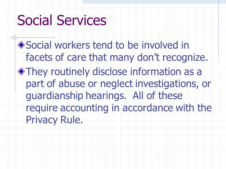 Social Services Social workers tend to be involved in facets of care that many dont recognize. They routinely disclose information as a part of abuse