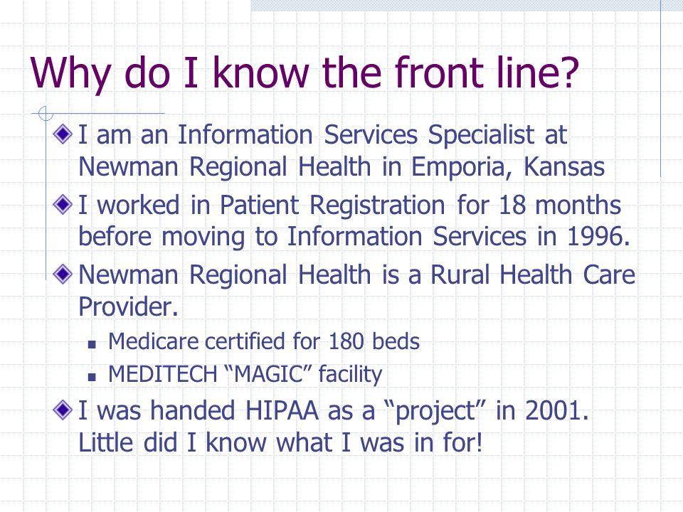 Why do I know the front line? I am an Information Services Specialist at Newman Regional Health in Emporia, Kansas I worked in Patient Registration fo