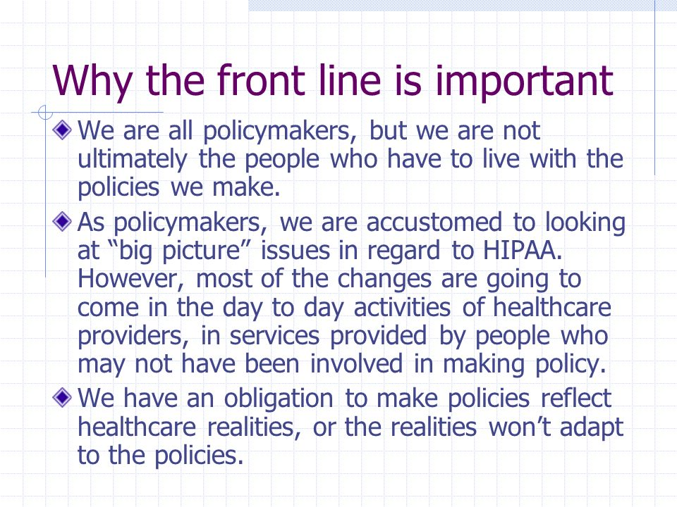 Why the front line is important We are all policymakers, but we are not ultimately the people who have to live with the policies we make. As policymak