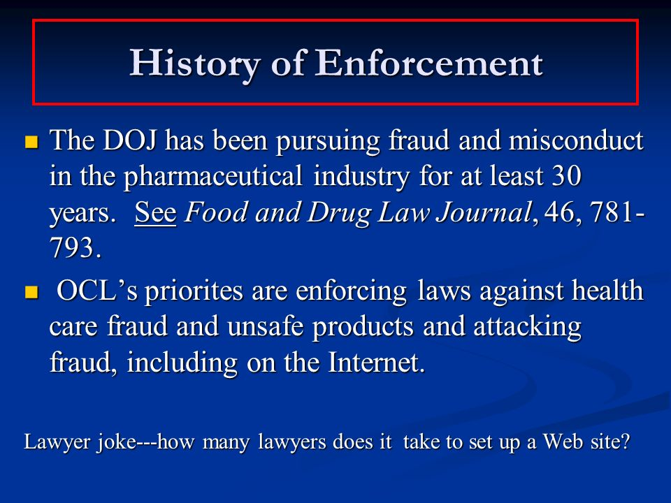 History of Enforcement The DOJ has been pursuing fraud and misconduct in the pharmaceutical industry for at least 30 years.