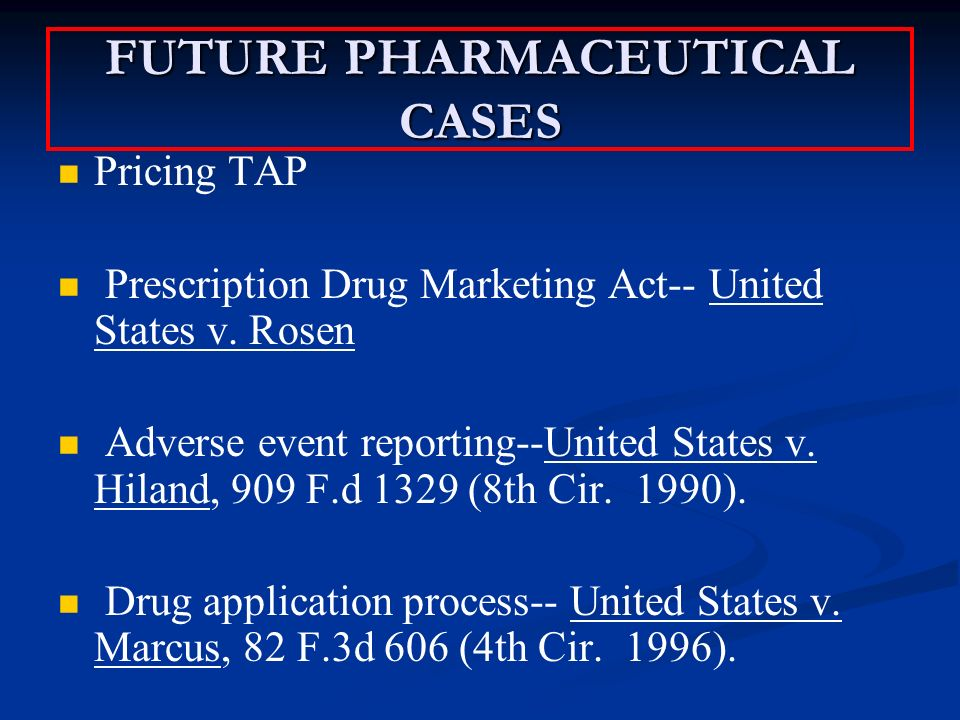 FUTURE PHARMACEUTICAL CASES Pricing TAP Prescription Drug Marketing Act-- United States v.