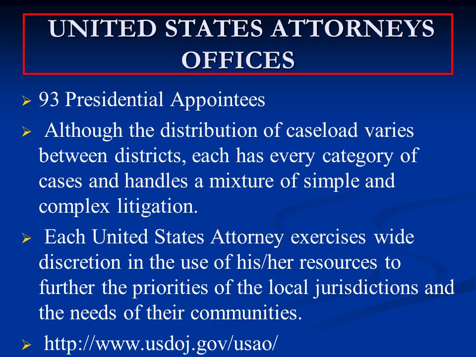 UNITED STATES ATTORNEYS OFFICES UNITED STATES ATTORNEYS OFFICES 93 Presidential Appointees Although the distribution of caseload varies between districts, each has every category of cases and handles a mixture of simple and complex litigation.