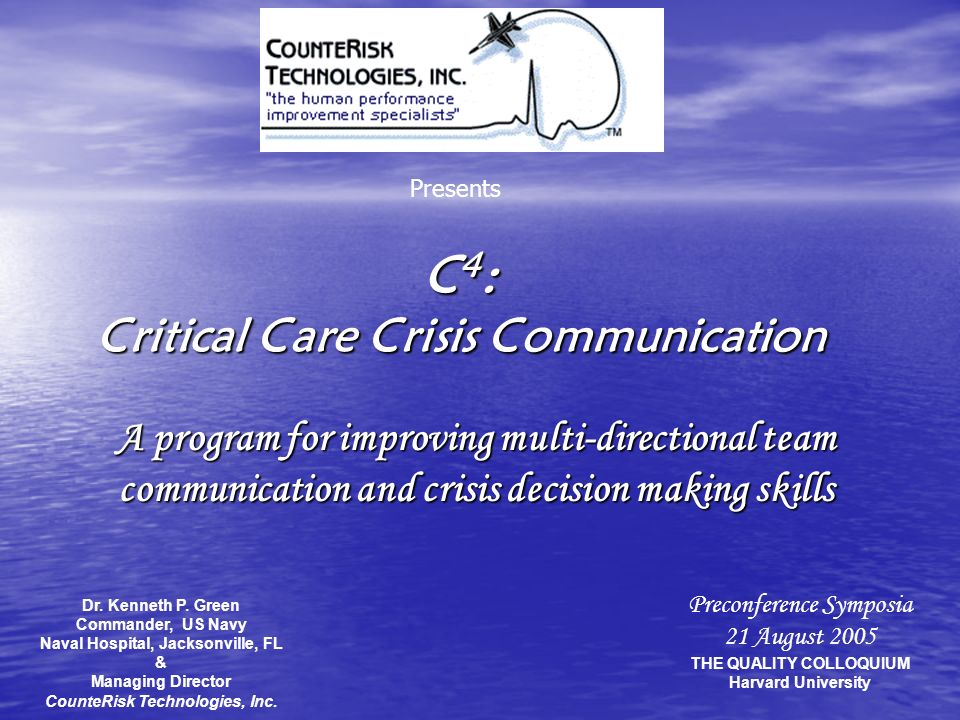 Personal background: Commander, United States Navy –C–C–C–Current assignment to the Naval Hospital at the Naval Air Station Jacksonville, Florida –T–T–T–Trained in Aviation Safety, Anesthesiology, Dentistry and Bioengineering –O–O–O–Original Navy career was as an Aerospace Physiologist and Aeromedical Safety Officer: Human Factor Analysis of (US Navy) Aircraft Mishaps Aircrew Coordination Instructor for Fighter Aircraft Aircrew / Helicopter Aircrews –F–F–F–Founder CounteRisk Technologies, Inc.