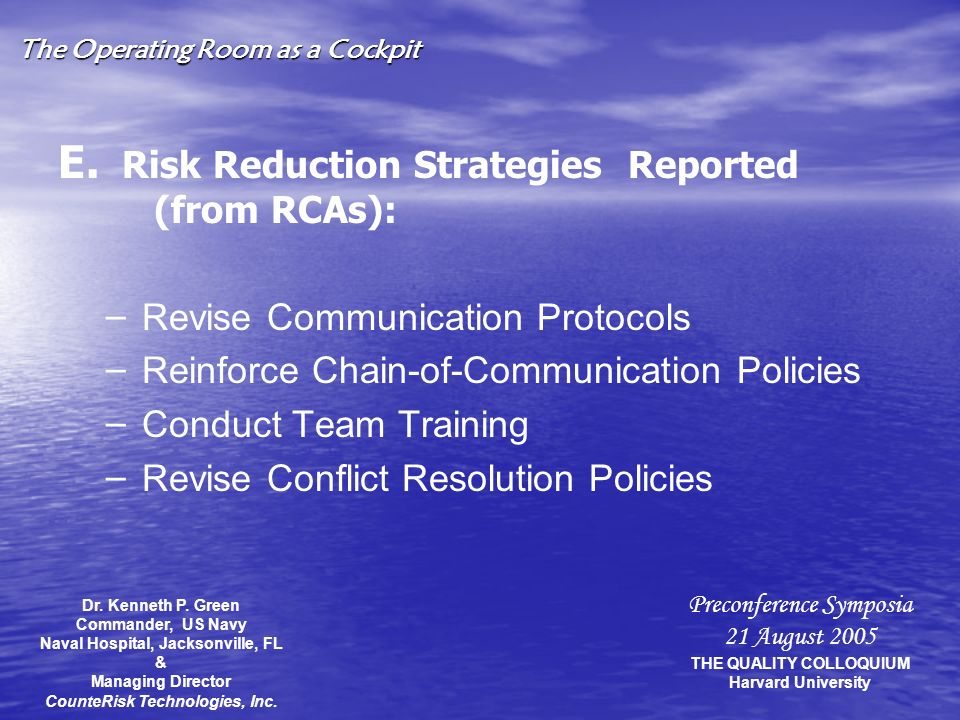 The Operating Room as a Cockpit E. E. Risk Reduction Strategies Reported (from RCAs): ––R––R evise Communication Protocols ––R––R einforce Chain-of-Co