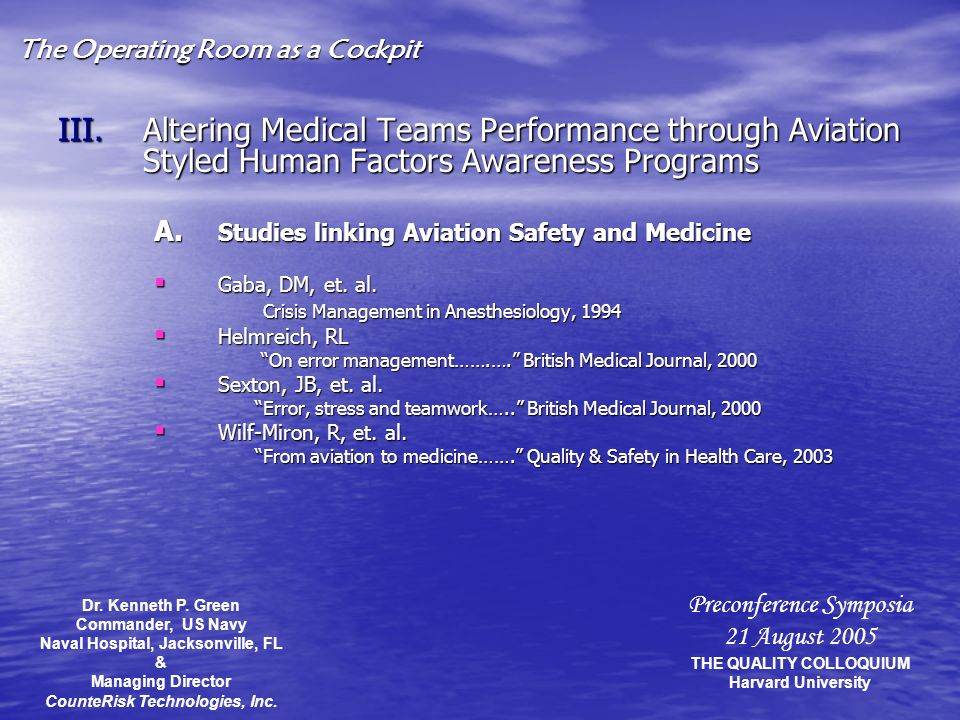 The Operating Room as a Cockpit MEDICINE Human Factor Performance Errors AVIATION =>TIME<= Crisis Response and Human Factors (Training) Preconference Symposia 21 August 2005 THE QUALITY COLLOQUIUM Harvard University Dr.