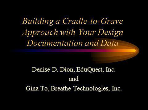 Building a Cradle-to-Grave Approach with Your Design Documentation and Data Denise D.