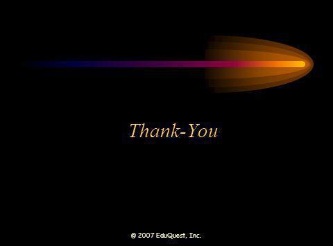 © 2007 EduQuest, Inc. Thank-You
