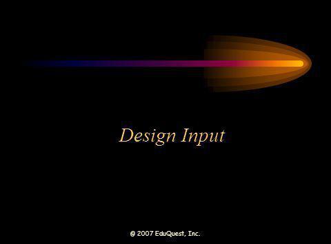 © 2007 EduQuest, Inc. Design Input