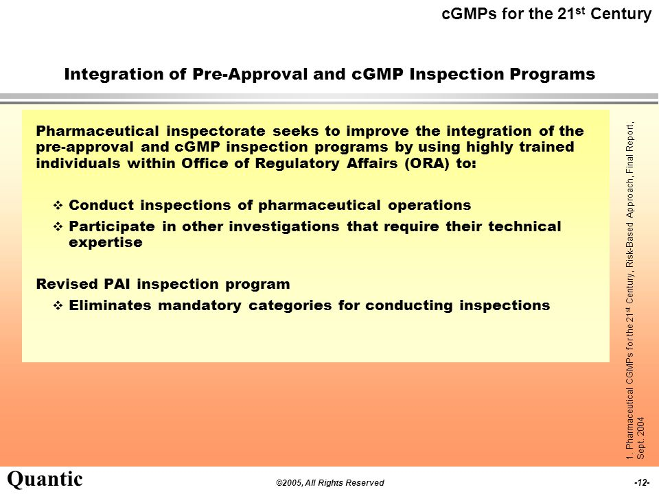 ©2005, All Rights Reserved -11- Quantic Science-Based Policies cGMPs for the 21 st Century FDA encourages the application of enhanced science and engi