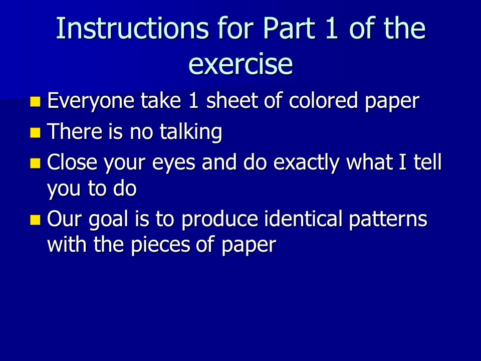 Instructions for Part 1 of the exercise Everyone take 1 sheet of colored paper Everyone take 1 sheet of colored paper There is no talking There is no