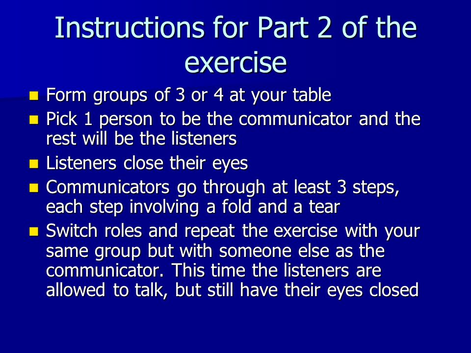 Instructions for Part 2 of the exercise Form groups of 3 or 4 at your table Form groups of 3 or 4 at your table Pick 1 person to be the communicator a