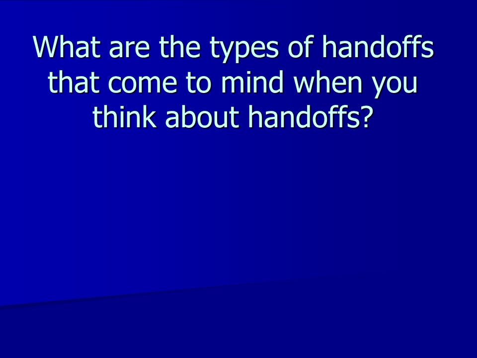 What are the types of handoffs that come to mind when you think about handoffs?