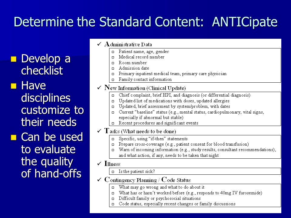 Determine the Standard Content: ANTICipate Develop a checklist Develop a checklist Have disciplines customize to their needs Have disciplines customiz