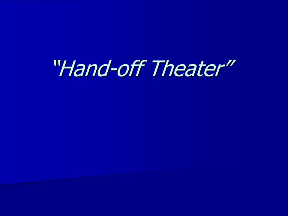 Hand-off Theater