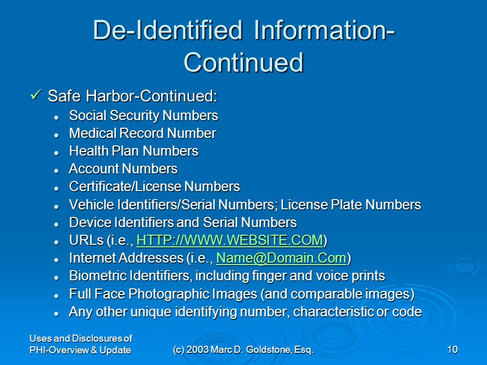 Uses and Disclosures of PHI-Overview & Update(c) 2003 Marc D. Goldstone, Esq.9 De-Identified Information- Continued How to De-Identify Information-Its