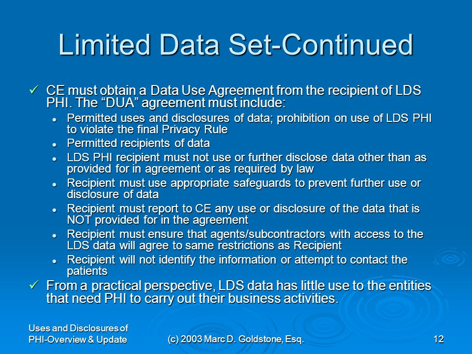 Uses and Disclosures of PHI-Overview & Update(c) 2003 Marc D. Goldstone, Esq.11 Can you de-identify PHI a little bit? Limited Data Set is an Option. L