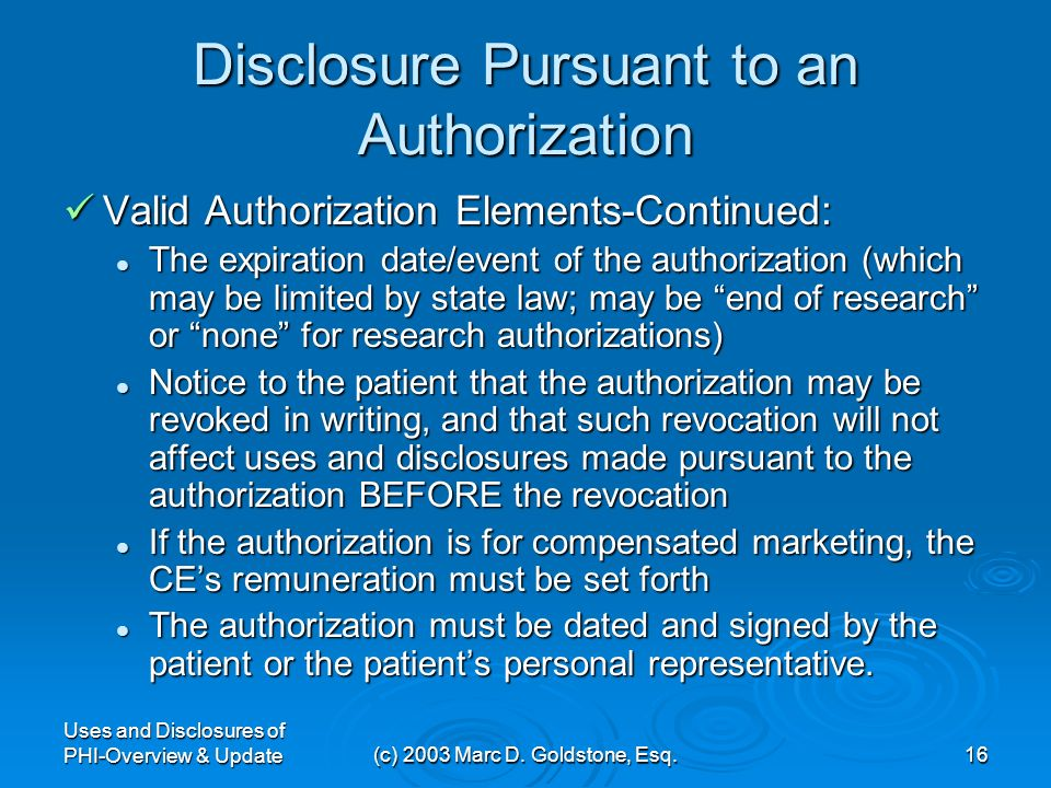 Uses and Disclosures of PHI-Overview & Update(c) 2003 Marc D. Goldstone, Esq.15 Disclosure Pursuant to an Authorization Except as otherwise permitted