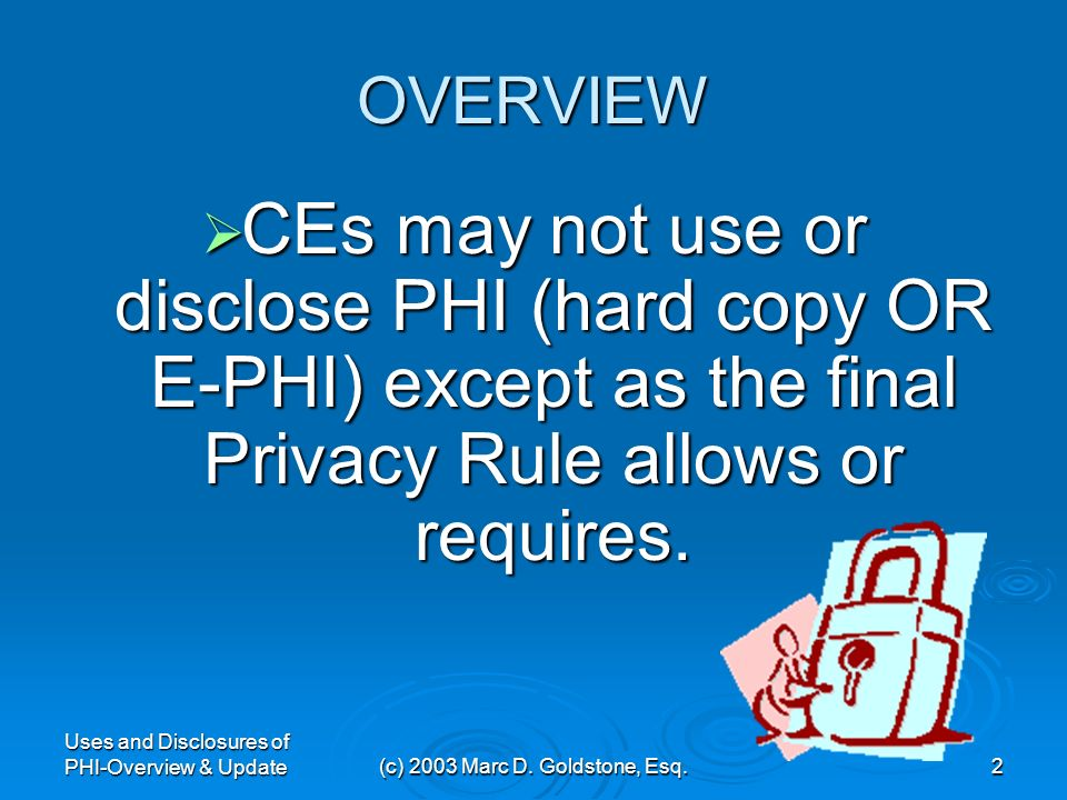 Use and Disclosure of PHI- Overview and Update on Significant Issues Marc D. Goldstone, Esq. Hoagland, Longo, Moran, Dunst & Doukas, LLP 40 Paterson S
