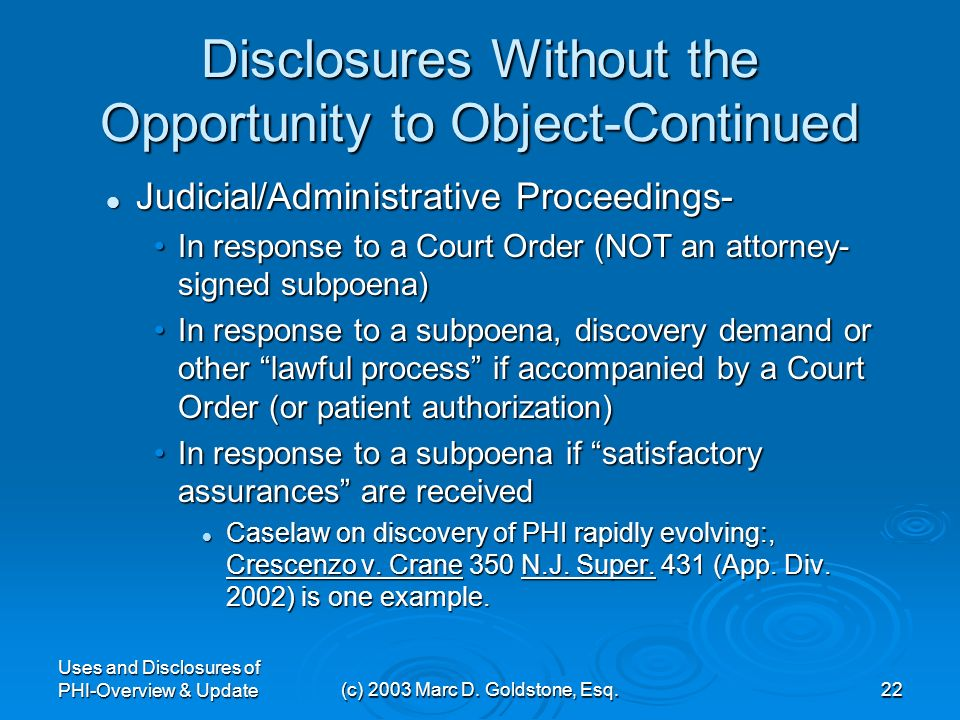Uses and Disclosures of PHI-Overview & Update(c) 2003 Marc D. Goldstone, Esq.21 Disclosures Without the Opportunity to Object-Continued Health Oversig