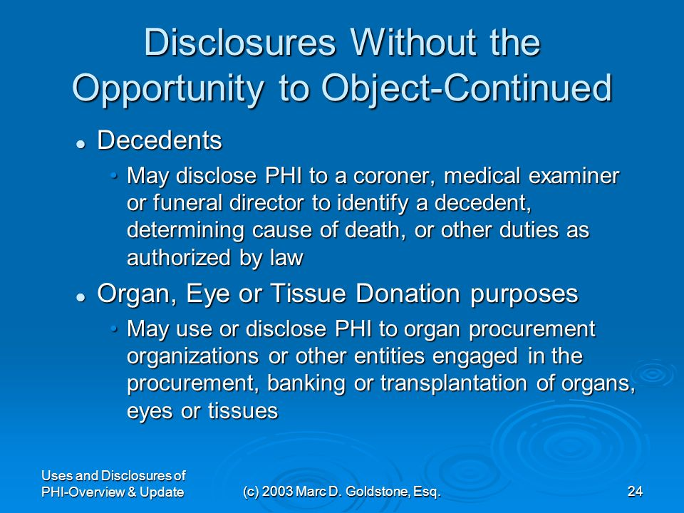 Uses and Disclosures of PHI-Overview & Update(c) 2003 Marc D. Goldstone, Esq.23 Disclosures Without the Opportunity to Object-Continued Law Enforcemen