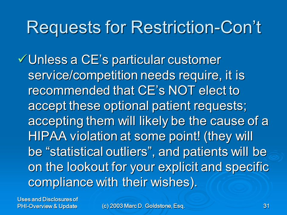 Uses and Disclosures of PHI-Overview & Update(c) 2003 Marc D. Goldstone, Esq.30 Request for Restriction on Use or Disclosure Patients have the right t