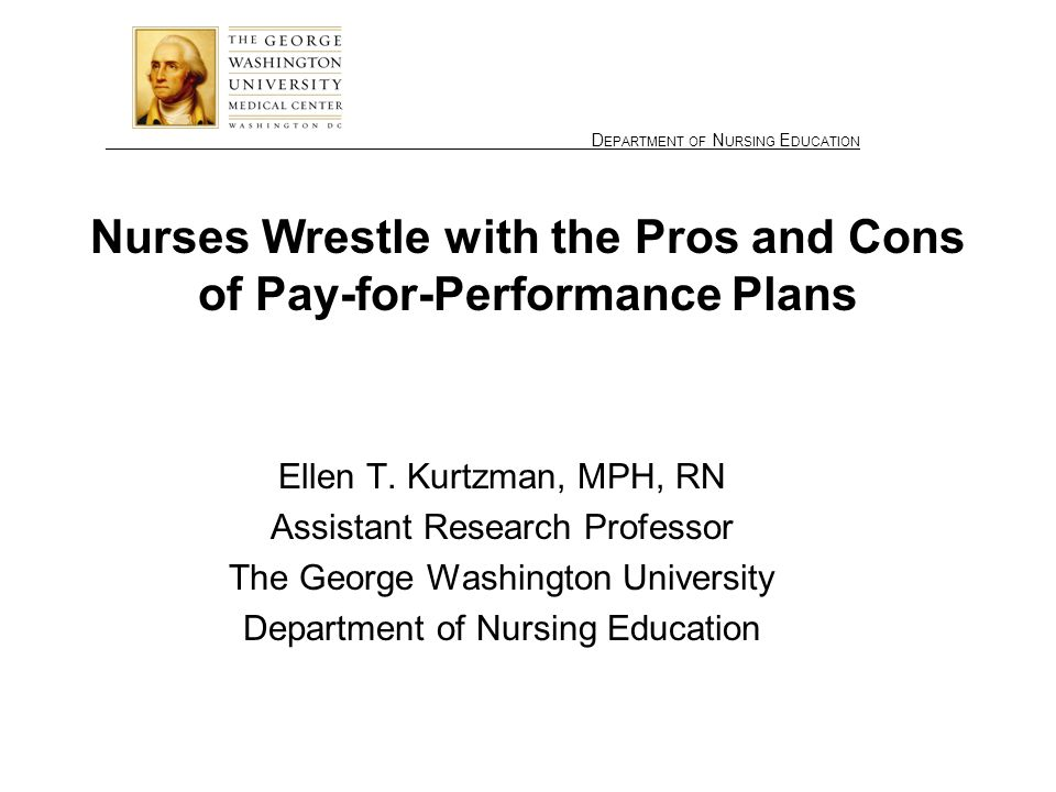 ________________ D EPARTMENT OF N URSING E DUCATION Nurses Wrestle with the Pros and Cons of Pay-for-Performance Plans Ellen T.