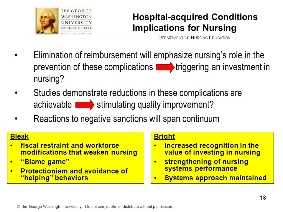 ________________ D EPARTMENT OF N URSING E DUCATION 18 Hospital-acquired Conditions Implications for Nursing Elimination of reimbursement will emphasize nursings role in the prevention of these complications triggering an investment in nursing.