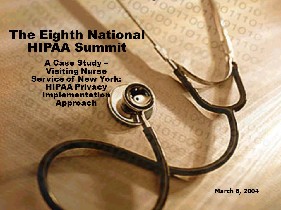 1 March 8, 2004 The Eighth National HIPAA Summit A Case Study – Visiting Nurse Service of New York: HIPAA Privacy Implementation Approach March 8, 2004
