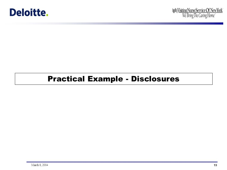 19 March 8, 2004 Practical Example - Disclosures