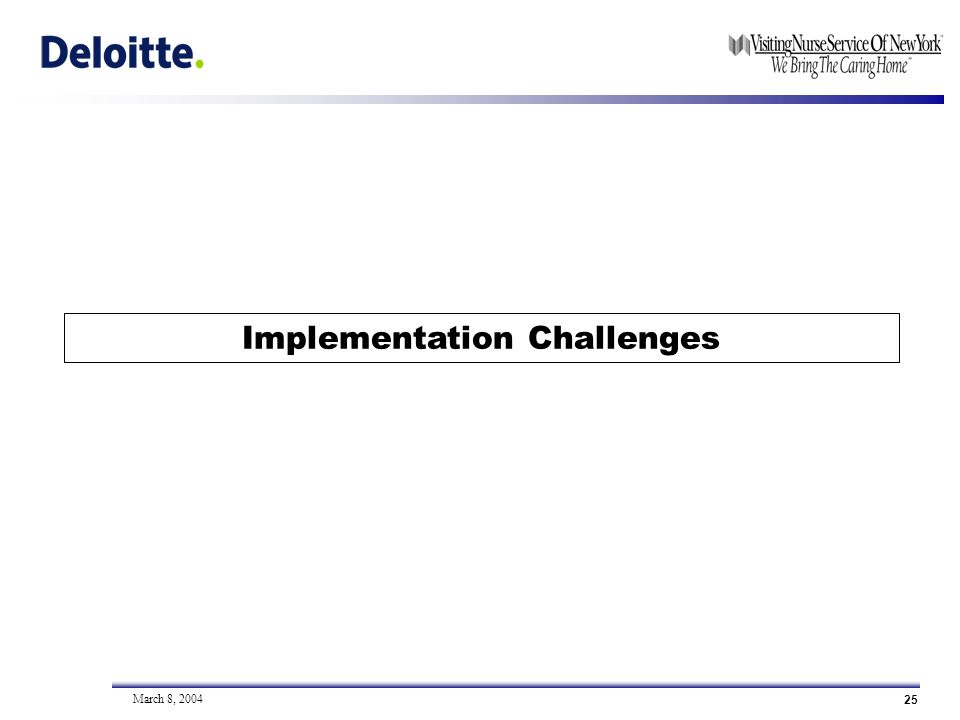 25 March 8, 2004 Implementation Challenges