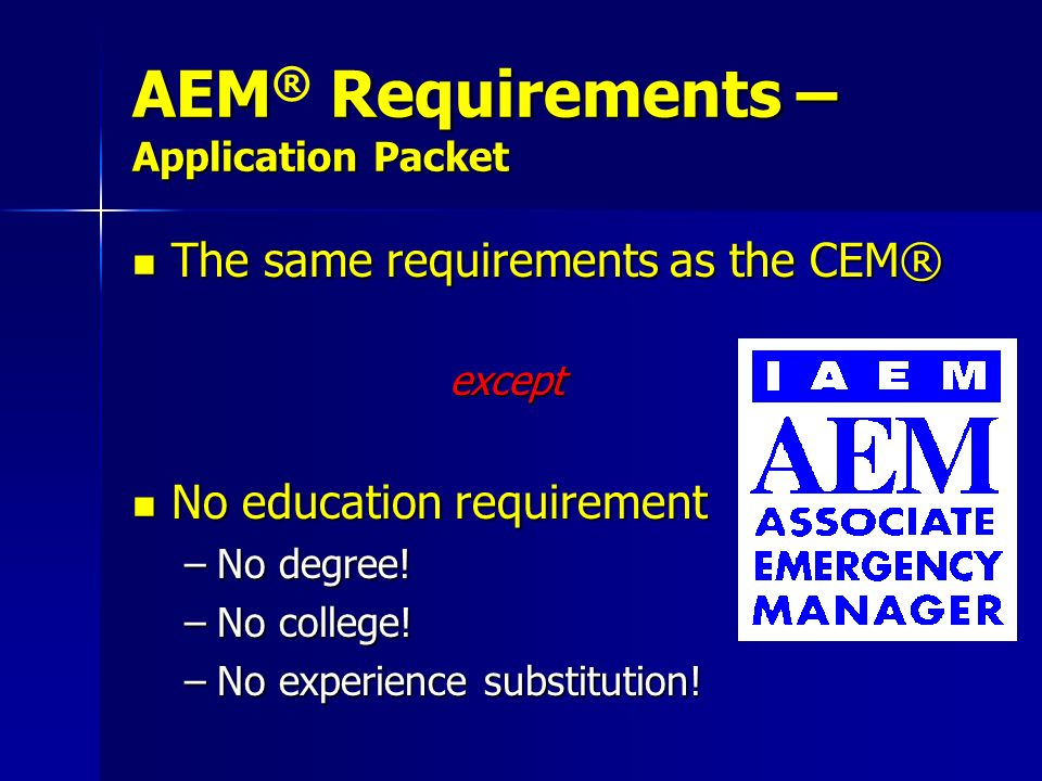AEM Requirements – Application Packet AEM ® Requirements – Application Packet The same requirements as the CEM® The same requirements as the CEM® exce