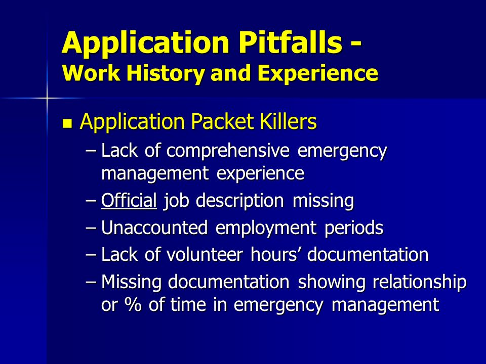 Application Packet Killers Application Packet Killers –Lack of comprehensive emergency management experience –Official job description missing –Unacco