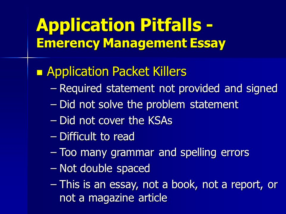 Application Packet Killers Application Packet Killers –Required statement not provided and signed –Did not solve the problem statement –Did not cover