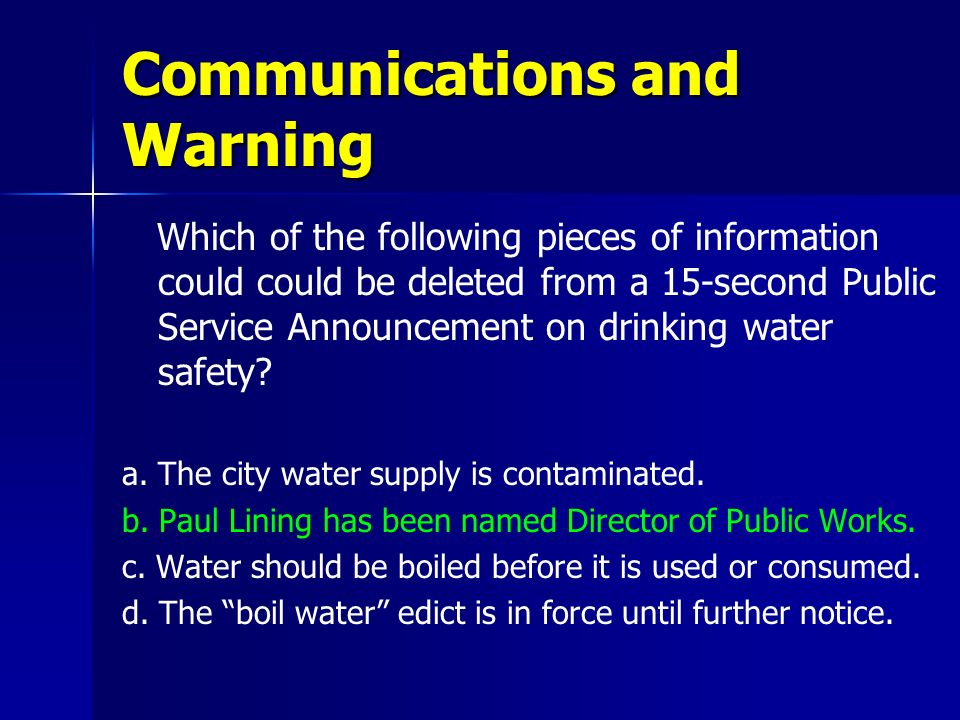 Communications and Warning Which of the following pieces of information could could be deleted from a 15-second Public Service Announcement on drinkin