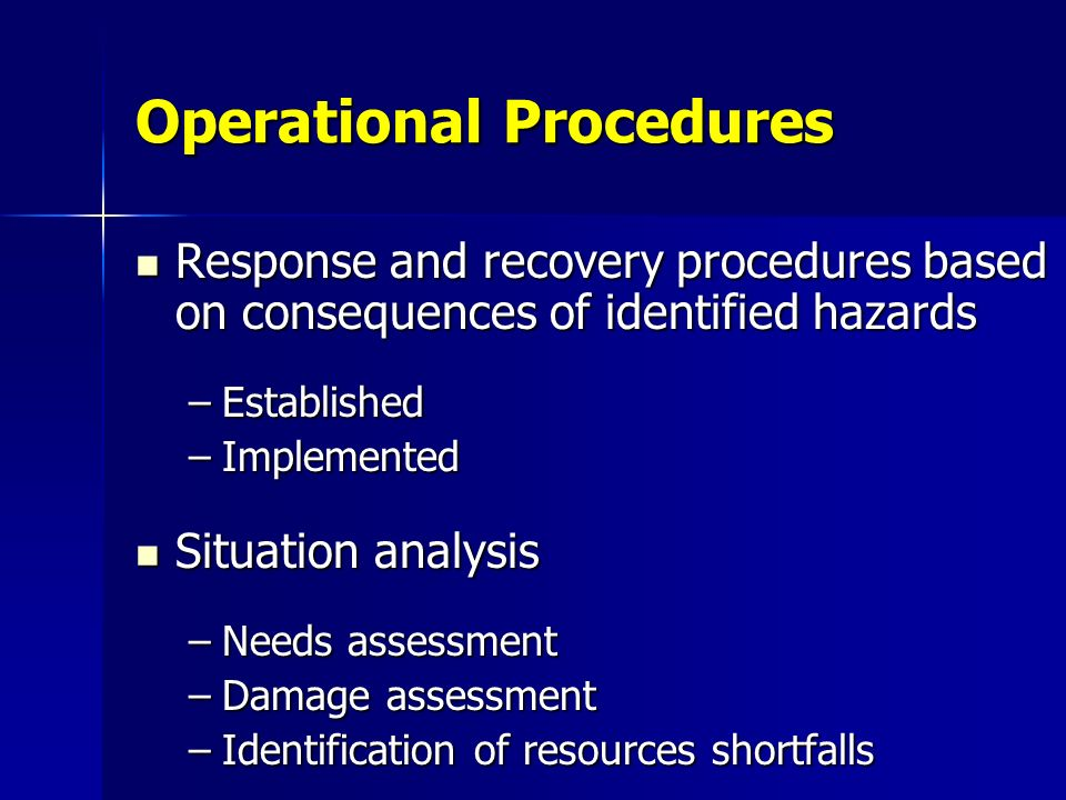Operational Procedures Response and recovery procedures based on consequences of identified hazards Response and recovery procedures based on conseque