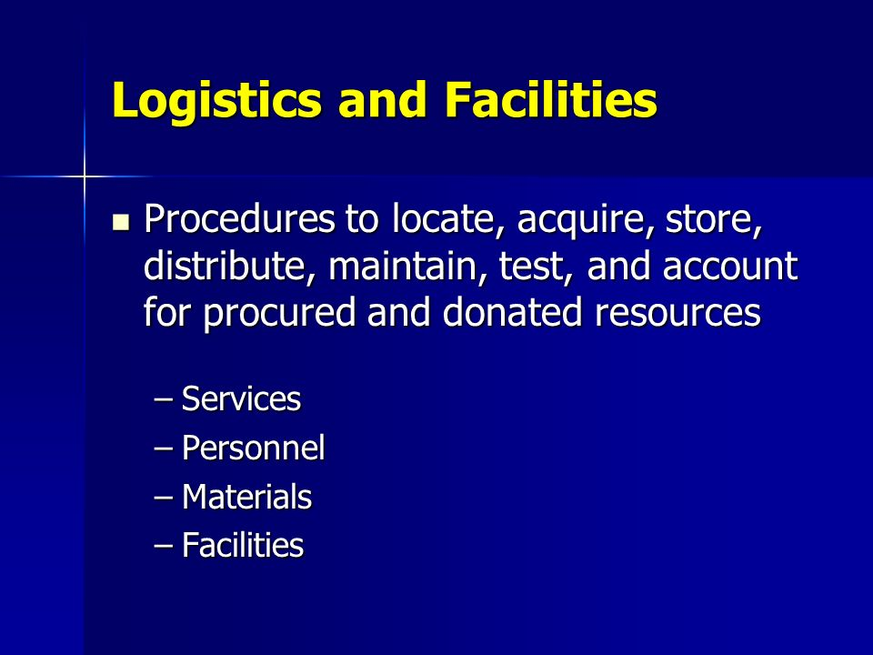 Logistics and Facilities Procedures to locate, acquire, store, distribute, maintain, test, and account for procured and donated resources Procedures t