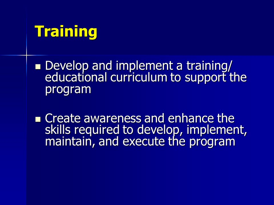 Training Develop and implement a training/ educational curriculum to support the program Develop and implement a training/ educational curriculum to s