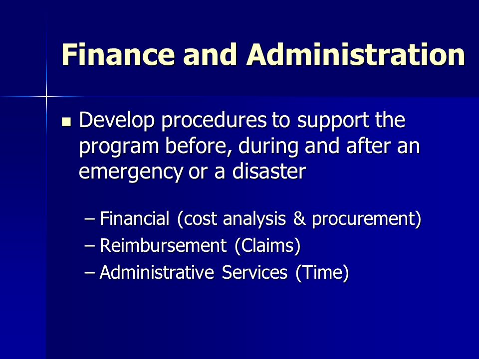 Finance and Administration Develop procedures to support the program before, during and after an emergency or a disaster Develop procedures to support