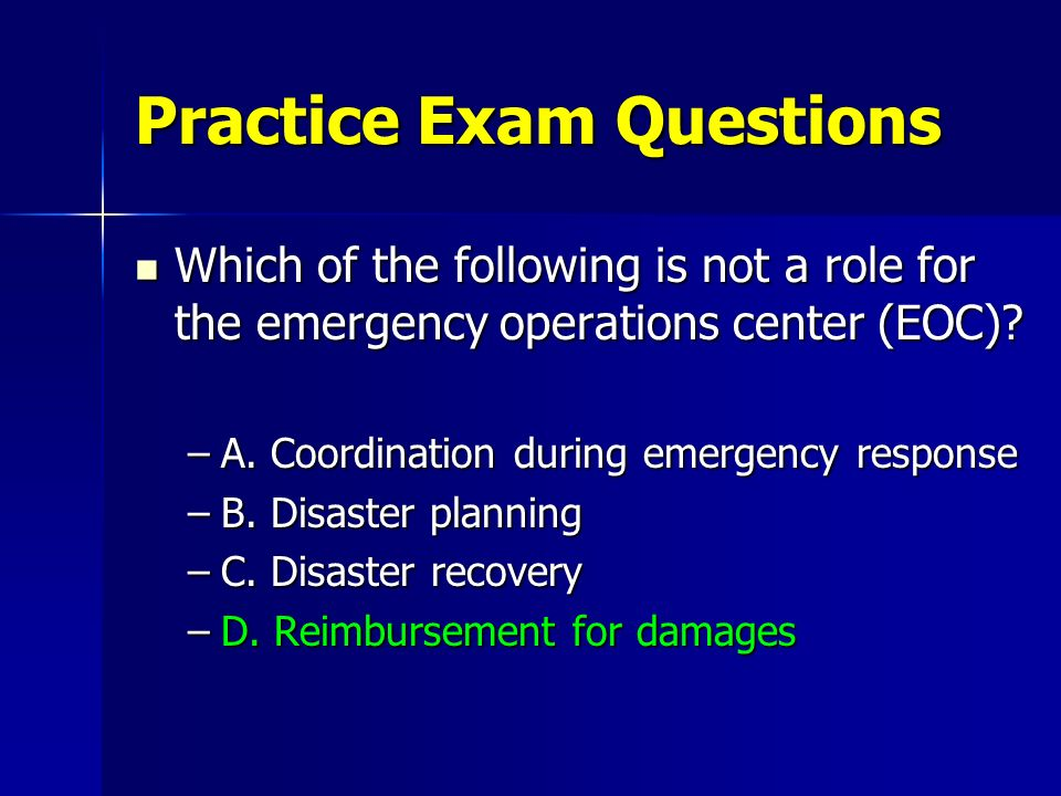 Practice Exam Questions Which of the following is not a role for the emergency operations center (EOC)? Which of the following is not a role for the e
