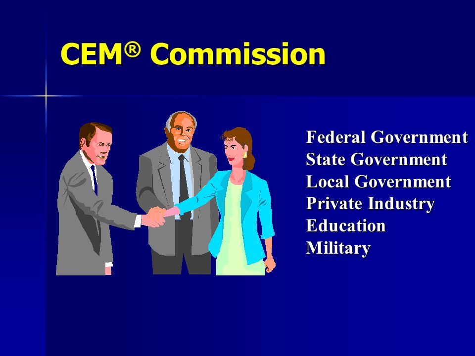 Federal Government State Government Local Government Private Industry EducationMilitary CEM ® Commission
