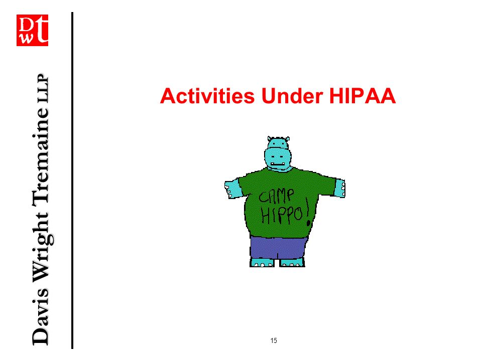 Davis Wright Tremaine LLP 15 Activities Under HIPAA