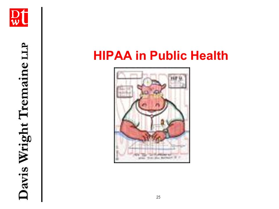 Davis Wright Tremaine LLP 25 HIPAA in Public Health