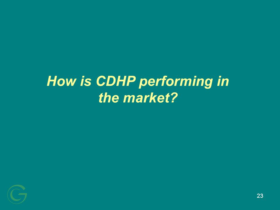 23 How is CDHP performing in the market